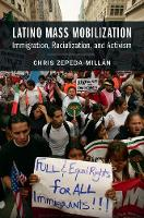 Latino Mass Mobilization Immigration, Racialization, and Activism by Chris (University of California, Berkeley) Zepeda-Millan