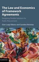 The Law and Economics of Framework Agreements Designing Flexible Solutions for Public Procurement by Gian Luigi Albano, Caroline Nicholas