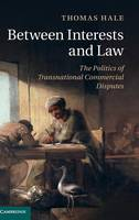 Between Interests and Law The Politics of Transnational Commercial Disputes by Thomas (University of Oxford) Hale
