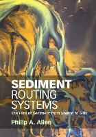 Sediment Routing Systems The Fate of Sediment from Source to Sink by Philip A. (Imperial College of Science, Technology and Medicine, London) Allen