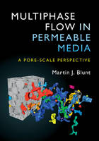 Multiphase Flow in Permeable Media A Pore-Scale Perspective by Martin J. (Imperial College of Science, Technology and Medicine, London) Blunt