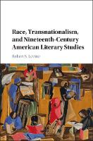 Race, Transnationalism, and Nineteenth-Century American Literary Studies by Robert S. Levine