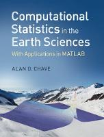 Computational Statistics in the Earth Sciences With Applications in MATLAB by Alan D. (Woods Hole Oceanographic Institution, Massachusetts) Chave