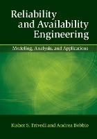 Reliability and Availability Engineering Modeling, Analysis, and Applications by Kishor (Duke University, North Carolina) Trivedi, Andrea Bobbio