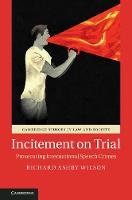 Incitement on Trial Prosecuting International Speech Crimes by Richard Ashby Wilson