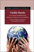 Visible Hands Government Regulation and International Business Responsibility by Jette Steen Knudsen, Jeremy (Copenhagen Business School) Moon