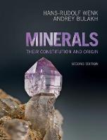 Minerals Their Constitution and Origin by Hans-Rudolf (University of California, Berkeley) Wenk, Andrey (St Petersburg State University) Bulakh