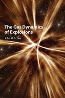 The Gas Dynamics of Explosions by John H. S. (McGill University, Montreal) Lee