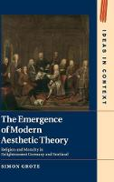 The Emergence of Modern Aesthetic Theory Religion and Morality in Enlightenment Germany and Scotland by Simon (Wellesley College, Massachusetts) Grote