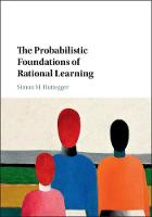 The Probabilistic Foundations of Rational Learning by Simon M. (University of California, Irvine) Huttegger