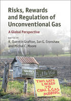 Risks, Rewards and Regulation of Unconventional Gas A Global Perspective by R. Quentin (Australian National University, Canberra) Grafton