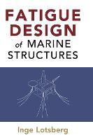 Fatigue Design of Marine Structures by Inge Lotsberg