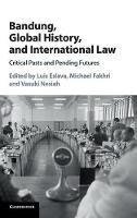 Bandung, Global History, and International Law Critical Pasts and Pending Futures by Luis (University of Kent, Canterbury) Eslava