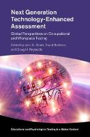 Next Generation Technology-Enhanced Assessment Global Perspectives on Occupational and Workplace Testing by John C. Scott