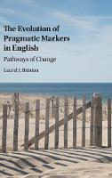 The Evolution of Pragmatic Markers in English Pathways of Change by Laurel J. (University of British Columbia, Vancouver) Brinton
