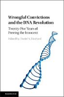 Wrongful Convictions and the DNA Revolution Twenty-Five Years of Freeing the Innocent by Daniel S. Medwed