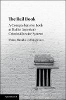 The Bail Book A Comprehensive Look at Bail in America's Criminal Justice System by Shima Baradaran Baughman