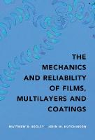 The Mechanics and Reliability of Films, Multilayers and Coatings by Matthew R. (University of California, Santa Barbara) Begley, John W. (Harvard University, Massachusetts) Hutchinson