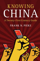 Knowing China A Twenty-First Century Guide by Frank N. (Universiteit Leiden) Pieke