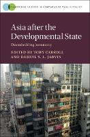 Asia after the Developmental State Disembedding Autonomy by Toby (City University of Hong Kong) Carroll