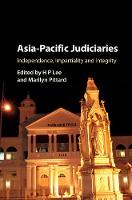 Asia-Pacific Judiciaries Independence, Impartiality and Integrity by H. P. (Monash University, Victoria) Lee