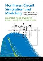 Nonlinear Circuit Simulation and Modeling Fundamentals for Microwave Design by Jose Carlos (Universidade de Aveiro, Portugal) Pedro, David E. Root, Jianjun Xu, Luis Cotimos (Universidade de Aveiro,  Nunes