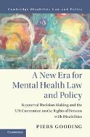 A New Era for Mental Health Law and Policy Supported Decision-Making and the UN Convention on the Rights of Persons with Disabilities by Piers (University of Melbourne) Gooding