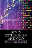 Genes, Determinism and God by Denis (University of Cambridge) Alexander