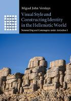 Visual Style and Constructing Identity in the Hellenistic World Nemrud Dag and Commagene under Antiochos I by Miguel John (Rijksuniversiteit Leiden, The Netherlands) Versluys