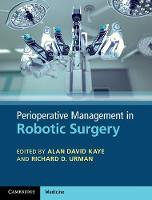 Perioperative Management in Robotic Surgery by Alan (Louisiana State University) Kaye