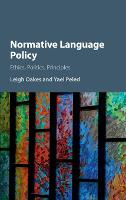Normative Language Policy Ethics, Politics, Principles by Leigh (Queen Mary University of London) Oakes, Yael (McGill University, Montreal) Peled