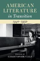 American Literature in Transition, 1940-1950 by Christopher (University of Connecticut) Vials