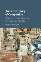 An Early History of Compassion Emotion and Imagination in Hellenistic Judaism by Francoise Mirguet