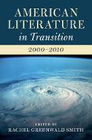 American Literature in Transition, 2000-2010 by Rachel Greenwald Smith