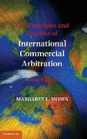 The Principles and Practice of International Commercial Arbitration Third Edition by Margaret L. Moses