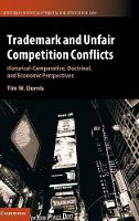 Trademark and Unfair Competition Conflicts Historical-Comparative, Doctrinal, and Economic Perspectives by Tim W. (Leuphana Universitat Luneburg, Germany) Dornis