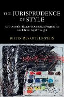 The Jurisprudence of Style A Structuralist History of American Pragmatism and Liberal Legal Thought by Justin (University of Colorado Boulder) Desautels-Stein