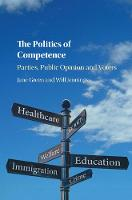 The Politics of Competence Parties, Public Opinion and Voters by Jane (University of Manchester) Green, Will (University of Southampton) Jennings