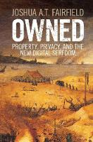 Owned Property, Privacy, and the New Digital Serfdom by Joshua A. T. Fairfield