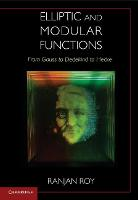 Elliptic and Modular Functions from Gauss to Dedekind to Hecke by Ranjan (Beloit College, Wisconsin) Roy