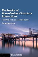 Mechanics of Wave-Seabed-Structure Interactions Modelling, Processes and Applications by Dong-Sheng (Griffith University, Queensland) Jeng