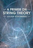 A Primer on String Theory by Volker (Deutsches Elektronen-Sychrotron (DESY) Hamburg) Schomerus