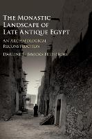 The Monastic Landscape of Late Antique Egypt An Archaeological Reconstruction by Darlene L. Brooks (Wittenberg University, Ohio) Hedstrom