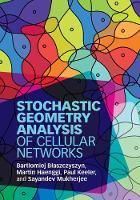 Stochastic Geometry Analysis of Cellular Networks by Bartlomiej (Institut National de Recherche en Informatique et en Automatique (INRIA), Rocquencourt) Blaszczyszyn, Mart Haenggi