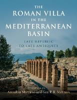 The Roman Villa in the Mediterranean Basin Late Republic to Late Antiquity by Annalisa (University of Reading) Marzano
