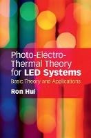 Photo-Electro-Thermal Theory for LED Systems Basic Theory and Applications by Ron (The University of Hong Kong) Hui