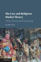 The Law and Religious Market Theory China, Taiwan and Hong Kong by Jianlin (University of Melbourne) Chen