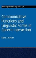 Communicative Functions and Linguistic Forms in Speech Interaction: Volume 156 by Klaus J. Kohler