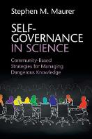 Self-Governance in Science Community-Based Strategies for Managing Dangerous Knowledge by Stephen M. (University of California, Berkeley) Maurer