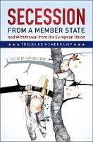 Secession from a Member State and Withdrawal from the European Union Troubled Membership by Carlos (European University Institute, Florence) Closa
